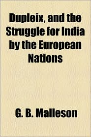 Dupleix, And The Struggle For India By The European Nations - G.B. Malleson