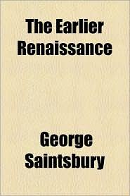 The Earlier Renaissance - George Saintsbury
