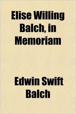 Elise Willing Balch, in Memoriam - Edwin Swift Balch