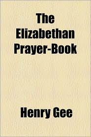The Elizabethan Prayer-Book - Henry Gee