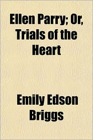 Ellen Parry; Or, Trials of the Heart - Emily Edson Briggs