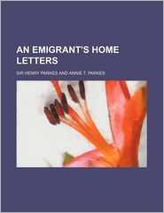 An emigrant's home letters - Sir Henry Parkes