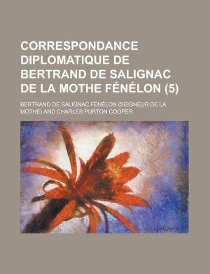 Correspondance Diplomatique de Bertrand de Salignac de La Mothe Fenelon (5)