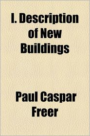 I. Description Of New Buildings - Paul Caspar Freer