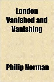 London Vanished and Vanishing - Philip Norman