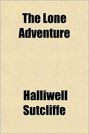 The Lone Adventure - Halliwell Sutcliffe