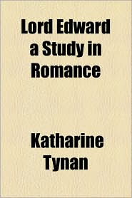 Lord Edward a Study in Romance - Katharine Tynan