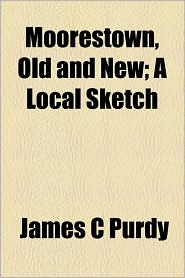 Moorestown, Old And New; A Local Sketch - James C Purdy