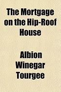 The Mortgage on the Hip-Roof House