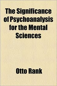 The Significance Of Psychoanalysis For The Mental Sciences - Otto Rank