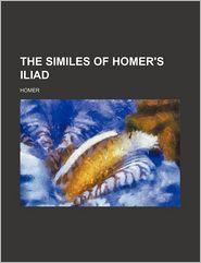 The Similes of Homer's Iliad - Homer