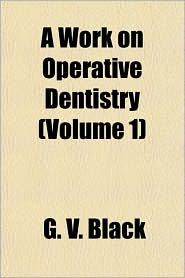 A Work on Operative Dentistry (Volume 1) - G. V. Black