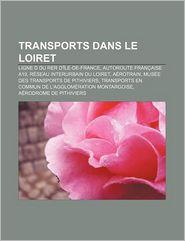Transports Dans Le Loiret - Source Wikipedia, Livres Groupe (Editor)