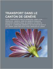 Transport Dans Le Canton De Gen Ve - Source Wikipedia, Livres Groupe (Editor)