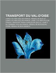 Transport Du Val-D'Oise - Source Wikipedia, Livres Groupe (Editor)