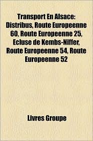 Transport En Alsace - Source Wikipedia, Livres Groupe (Editor)