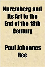 Nuremberg And Its Art To The End Of The 18th Century - Paul Johannes R E