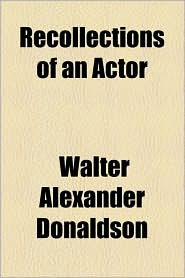 Recollections of an Actor - Walter Alexander Donaldson