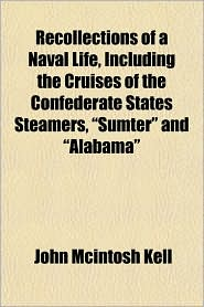 Recollections of a Naval Life, Including the Cruises of the Confederate States Steamers,