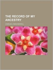 The Record of My Ancestry - Charles Lyman Newhall