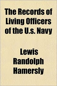 The Records of Living Officers of the U.s. Navy - Lewis Randolph Hamersly