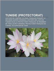 Tunisie (Protectorat) - Source Wikipedia, Livres Groupe (Editor)