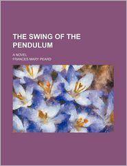 The Swing of the Pendulum; A Novel - Frances Mary Peard