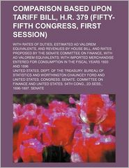 Comparison Based Upon Tariff Bill, H.R. 379 (Fifty-Fifth Congress, First Session); With Rates of Duties, Estimated Ad Valorem Equivalents, and Revenue - United States Dept of Statistics