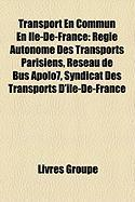 Transport En Commun En Le-de-France: Rgie Autonome Des Transports Parisiens, Rseau de Bus Apolo7, Syndicat Des Transports D'Le-de-France