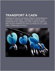 Transport Caen - Source Wikipedia, Livres Groupe (Editor)