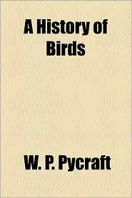 A History Of Birds - W. P. Pycraft