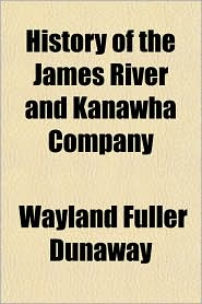 History of the James River and Kanawha Company - Wayland Fuller Dunaway