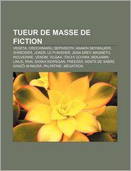 Tueur De Masse De Fiction - Source Wikipedia, Livres Groupe (Editor)