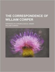 The Correspondence Of William Cowper, Arranged In Chronological Order, With Annotations - William Cowper