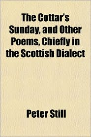 The Cottar's Sunday, and Other Poems, Chiefly in the Scottish Dialect - Peter Still