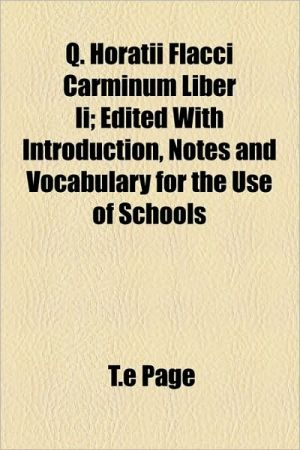 Q. Horatii Flacci Carminum Liber Ii; Edited With Introduction, Notes And Vocabulary For The Use Of Schools