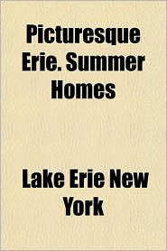Picturesque Erie. Summer Homes - Lake Erie and Western Railroad New York