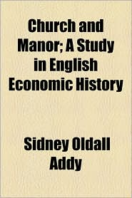 Church And Manor; A Study In English Economic History - Sidney Oldall Addy