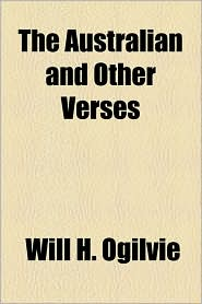 The Australian And Other Verses - Will H. Ogilvie
