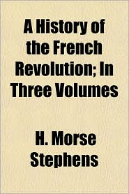 A History of the French Revolution; In Three Volumes