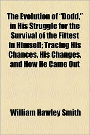 The Evolution Of Dodd, In His Struggle For The Survival Of The Fittest In Himself; Tracing His Chances, His Changes, And How He Came Out - William Hawley Smith