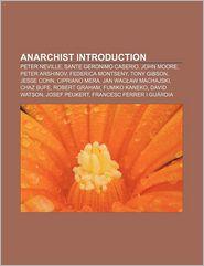 Anarchist Introduction: Peter Neville, Sante Geronimo Caserio, John Moore, Peter Arshinov, Federica Montseny, Tony Gibson, Jesse Cohn - Source: Wikipedia