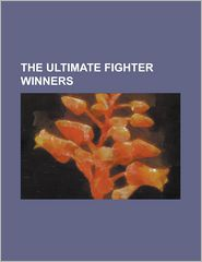 The Ultimate Fighter Winners: Amir Sadollah, Court McGee, Diego Sanchez, Efrain Escudero, Forrest Griffin, James Wilks, Joe Stevenson, Jonathan Broo - Source Wikipedia, Created by LLC Books