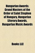 Hungarian Awards: Grand Masters of the Order of Saint Stephen of Hungary, Hungarian Literary Awards, Hungarian Music Awards