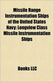 Missile Range Instrumentation Ships of the United States Navy: Longview Class Missile Instrumentation Ships - Books LLC (Editor)