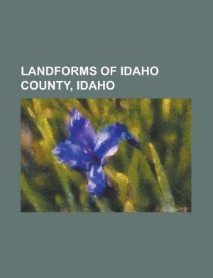 Landforms of Idaho County, Idaho: Clearwater River (Idaho), Cottonwood Butte, Hells Canyon, Little Salmon River, Lochsa River, Lolo Pass (Idaho Montan