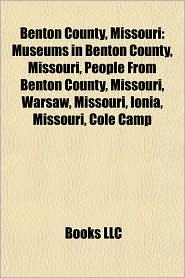 Benton County, Missouri: Warsaw, Missouri, Ionia, Missouri, Cole Camp, Missouri, Lincoln, Missouri, Lake of the Ozarks, Fairfield, Missouri - Books LLC (Editor)