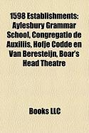 1598 Establishments: Aylesbury Grammar School, Congregatio de Auxiliis, Hofje Codde En Van Beresteijn, Boar's Head Theatre