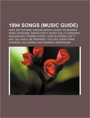 1994 songs (Music Guide): Hurt, Better Man, Hakuna Matata, Bless the Broken Road, Exorcism, Asking for It, Buddy Holly, Corduroy, Run-Around - Source: Wikipedia