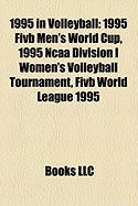 1995 in Volleyball: 1995 Fivb Men's World Cup, 1995 NCAA Division I Women's Volleyball Tournament, Fivb World League 1995